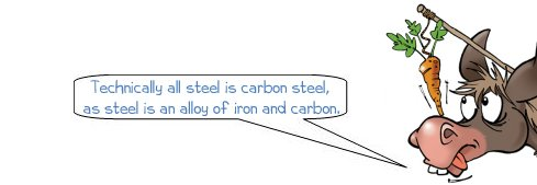 "Wonkee Donkee says: ""Technically all steel is carbon steel,  as steel is an alloy of iron and carbon."""