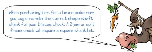 "Wonkee Donkee says: ""When purchasing bits for a brace make sure you buy ones with the correct shape shaft shank for your braces chuck. A 2 jaw or split frame chuck will require a square shank bit."""