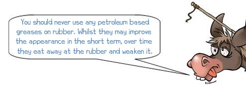 """Wonkee Donkee says: """"You should never use any petroleum based greases on rubber. Whilst they may improve the appearance in the short term, over time they eat away at the rubber and weaken it."""""""
