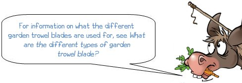 "Wonkee Donkee says ""For information on what the different garden trowel blades are used for, see What are the different types of garden trowel blade?"""
