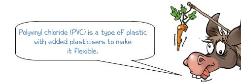 "Wonkee Donkee says ""Polyvinyl chloride (PVC) is a type of plastic with added plasticisers to make it flexible"""