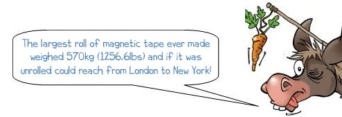 "Wonkee Donkee says ""The largest ball of magnetic tape ever made weighed 570kg (1256.6lbs) and if it was unrolled could reach from London to New York!"""