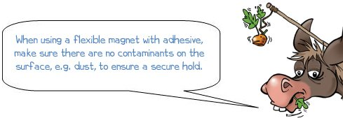 """Wonkee Donkee says """"When using a flexible magnet with adhesive, make sure there are no contaminants on the surface, e.g. dust, to ensure a secure hold"""""""