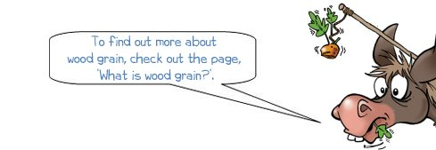 """Wonkee Donkee says, """"To find out more about wood grain, check out the page, 'What is wood grain?'."""""""