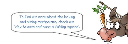 """Wonkee Donkee says, """"To find out more about the locking and sliding mechanisms, check out the 'How to fold a folding square?'."""""""