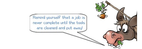 """WD says """"Remind yourself that a job is never complete until the tools are cleaned and put away!"""""""