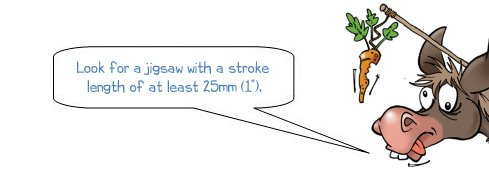 "Wonkee Donkee says: 'Look for a jigsaw with a stroke length of at least 25mm (1"").'"