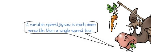 Wonkee Donkee says: 'A variable speed jigsaw is much more versatile than a single speed tool. '