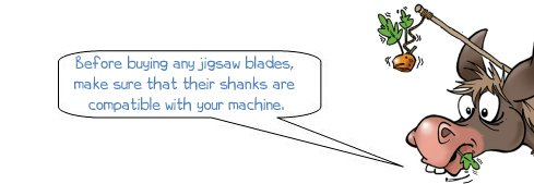 Wonkee Donkee says: 'Before buying any jigsaw blades, make sure that their shanks are compatible with your machine.'