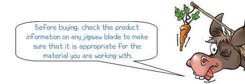 Wonkee Donkee says: 'Before buying. check the product information on any jigsaw blade to make sure that it is appropriate for the material you are working with.'