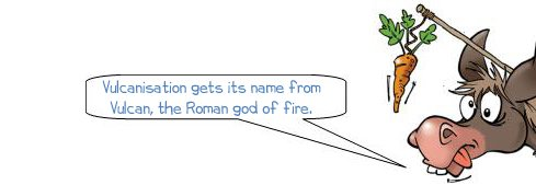 Wonkee Donkee says: 'Vulcanisation gets its name from Vulcan, the Roman god of fire.'
