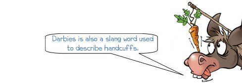 Darbies is also a slang word used to describe handcuffs.