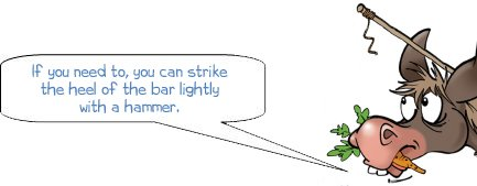 wonkee donkee says: if you need to, you can strike the heel of the bar lightly with a hammer