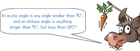 Wonkee Donkee says: An acute angle is anything smaller than 90°, and an obtuse angle is anything larger than 90°, but less than 180°!