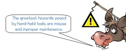 "Wonkee Donkee says ""The greatest hazards posed by hand-held tools are from misuse or not properly maintaining them"""