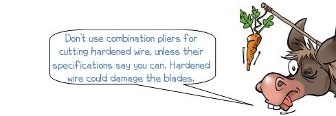 "Wonkee Donkee says ""Don't use combination pliers for cutting hardened wire, unless their specifications say you can. Hardened wire could damage the blades."""