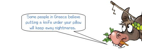 "Wonkee donkee says ""Some people in Greece believe putting a knife under your pillow will keep away nightmares."""