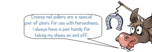 "Wonkee Donkee says ""crease nail pullers are a special pair of pliers for use with horseshoes, I always have a pair handy for taking my shoes on and off"""