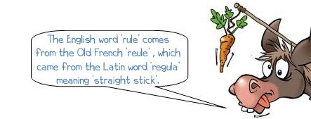 "Wonkee Donkee says ""The English word 'rule' comes from the Old French 'reule' , which came from the Latin word 'regula' meaning 'straight stick'."""