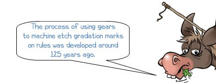 """Wonkee Donkee says """"The process of using gears to machine etch gradation marks was developed around 125 years ago."""""""