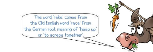 """Wonkee Donkee says """"The word 'rake' comes from the Old English word 'raca' from the root meaning of """"heap up"""" or """"to scrape together"""""""""""