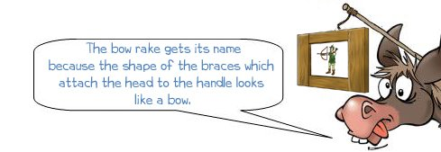 """Wonkee Donkee says """"The bow rake gets its name because the shape of the braces which attach the head to the handles looks like a bow"""""""