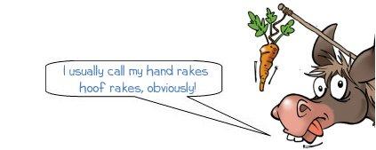"""Wonkee Donkee says """"I usually call my hand rakes hoof rakes, obviously!"""""""