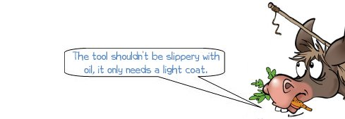 Wonkee Donkee says: The tool shouldn't be slippery with oil, it only needs a light coat.