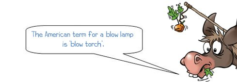 "Wonkee Donkee says ""The American term for a blow lamp is 'blow torch'."""