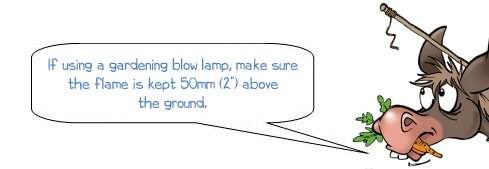 """Wonkee Donkee says """"If using a gardening blow lamp, making sure the flame is kept 50.8mm (2"""") above the ground"""""""