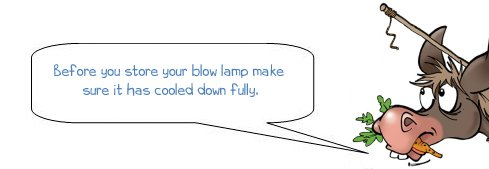 "Wonkee Donkee says ""Before you store your blow lamp make sure it has cooled down fully"""