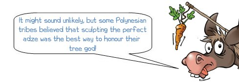 Wonkee Donkee explains how adzes are related to the Polynesian god of trees