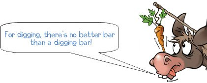 WONKEE DONKEE says: For digging, there's no better bar than a digging bar!