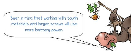 "Wonkee Donkee says ""Bear in mind that working with tough materials and larger screws will use more battery power"""