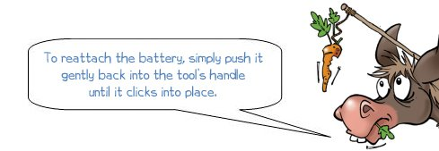 """Wonkee Donkee says """"To reattach the battery, simply push it gently back into the tool's handle until it clicks into place. """""""