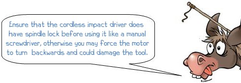 """Wonkee Donkee says """"Ensure that the cordless impact driver does have spindle lock before using it like a manual screwdriver, otherwise you may force the motor to turn backwards and could damage the tool."""""""