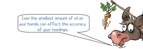 Wonkee Donkee says: 'Even the smallest amount of oil or dirt on your hands can affect the accuracy of measurements.'