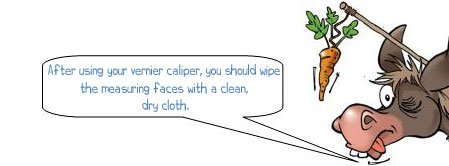 Wonkee Donkee says: 'After using your vernier caliper, you should wipe the measuring faces with a clean, dry cloth.'