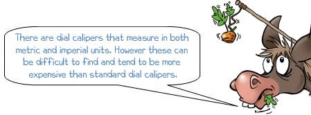 Wonkee Donkee says: 'There are dial calipers that measure in both metric and imperial units. However, these can be difficult to find and tend to be more expensive than standard dial calipers.'