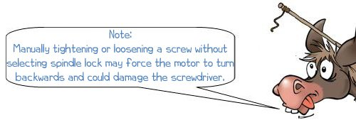 Wonkee Donkee says; Note: Manually tightening or loosening a screw without selecting spindle lock may force the motor to turn backwards and could damage the screwdriver.