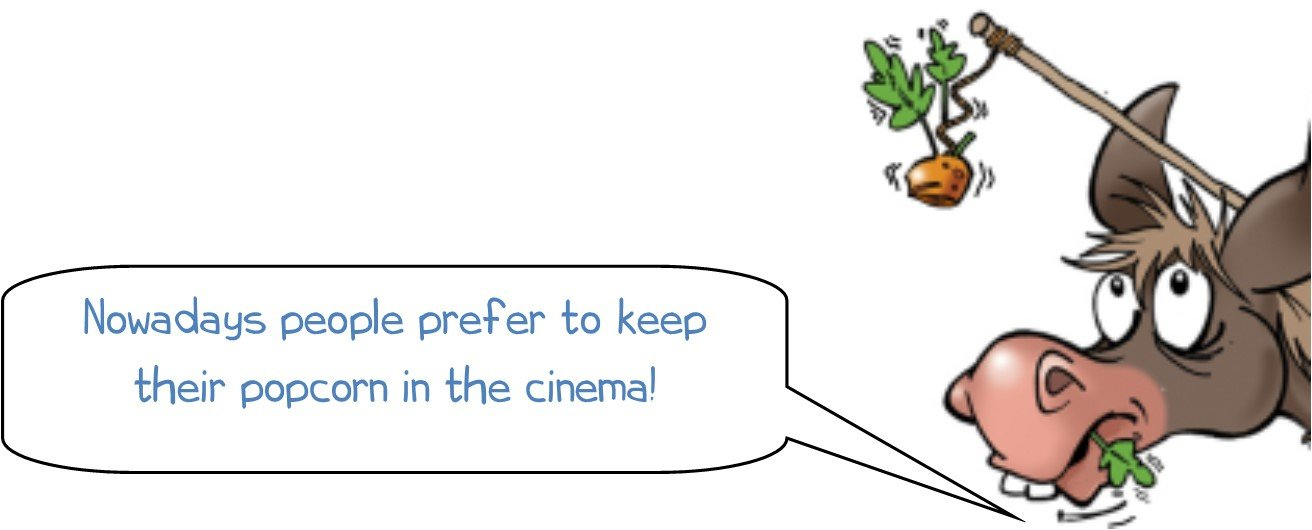 WONKEE DONKEE says: Nowadays people prefer to keep their popcorn in the cinema!