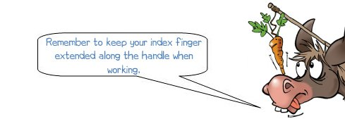 "Wonkee Donkee says ""Remember to keep your index finger extended along the handle when working"""
