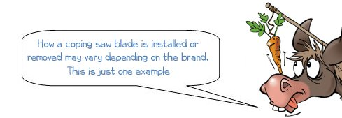 "Wonkee Donkee says ""How a coping saw blade is installed or removed may vary depending on the brand. This is just one example"""