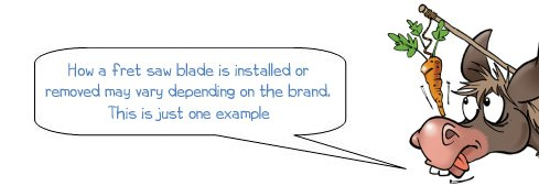 "Wonkee Donkee says ""How a fret saw blade is installed or removed may vary depending on the brand. This is just one example"""