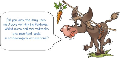 Mattock history wonkee dondkee, Did you know the Army uses mattocks for digging foxholes. Whilst micro and mini mattocks are important tools in archaeological excavations?