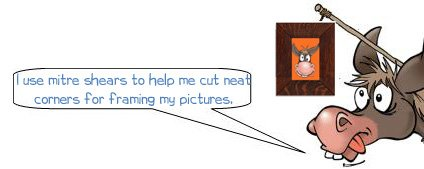 """Wonkee Donkee says 'I use mitre shears to cut corners in framing for my pictures"""""""