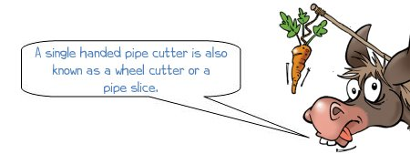 Wonkee donkee says A single handed pipe cutter is also known as a wheel cutter or a pipe slice.