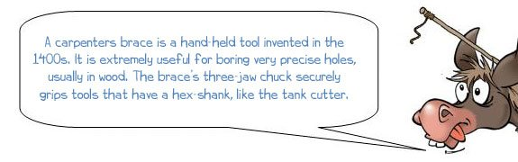 Wonkee Donkee says: 'What is a carpenter's brace? A carpenter's brace is a hand-held tool invented in the 1400s. It is extremely useful for boring very precise holes, usually in wood. The brace's three-jaw chuck securely grips tools that have a hex-shank, like the tank cutter.'