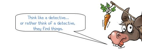 Think like a detective... or rather think of a detective,  they find things.