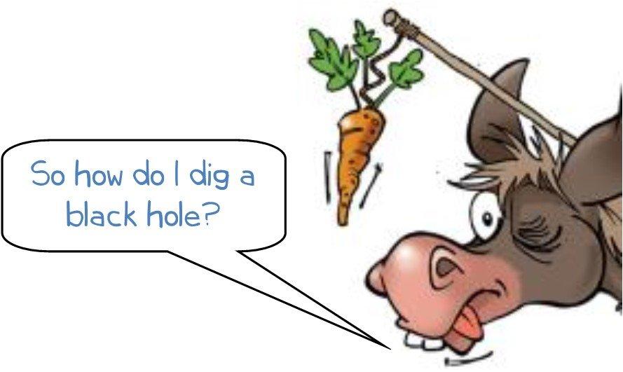 "Wonkee Donkee says ""So how do I dig a black hole?'"